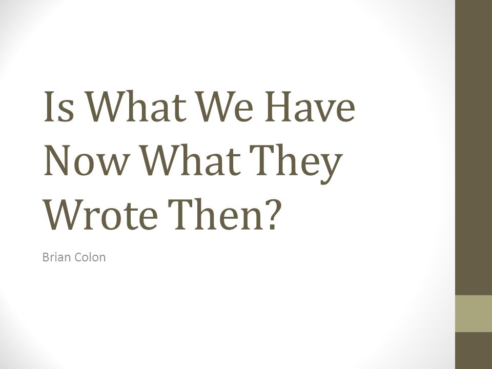 Is What We Have Now What They Wrote Then Brian Colon