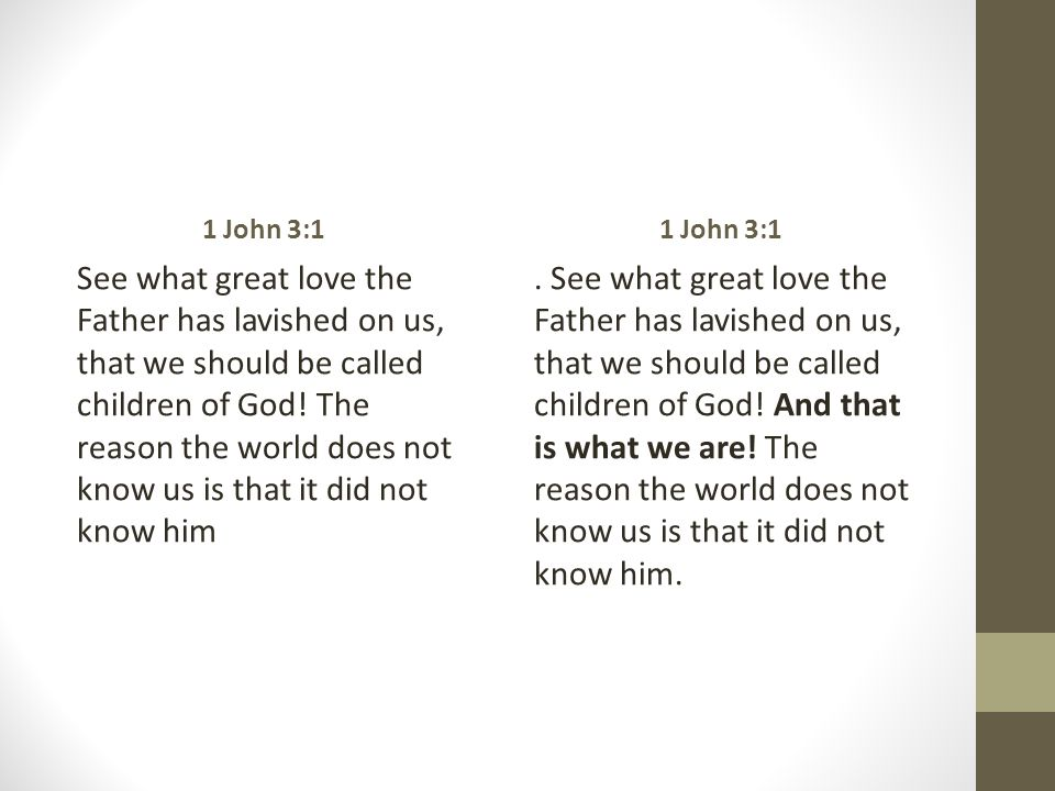 1 John 3:1 See what great love the Father has lavished on us, that we should be called children of God.