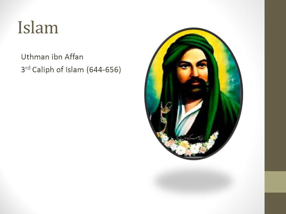 Islam Uthman ibn Affan 3 rd Caliph of Islam (644-656)