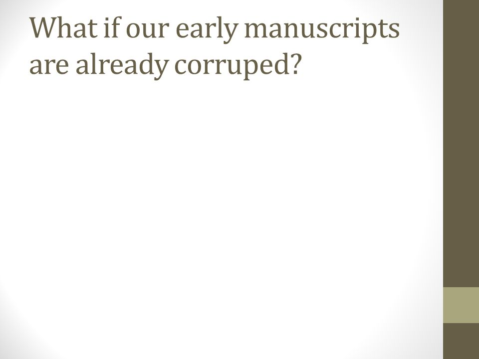 What if our early manuscripts are already corruped