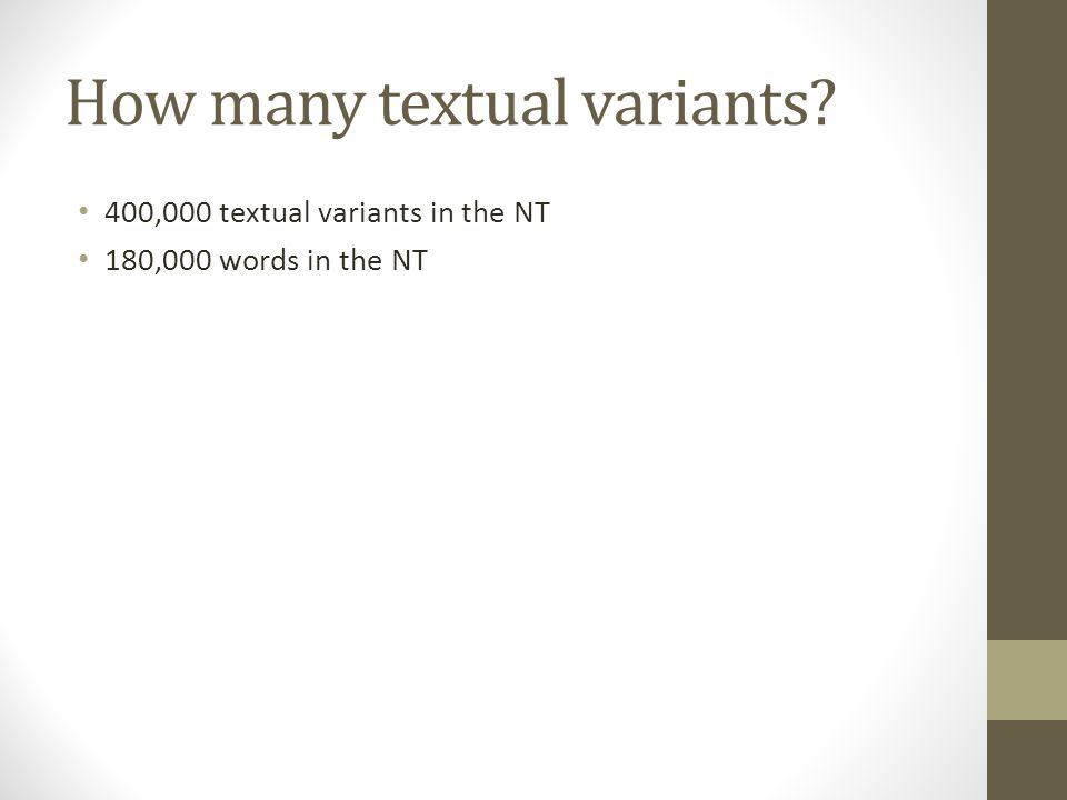 How many textual variants 400,000 textual variants in the NT 180,000 words in the NT
