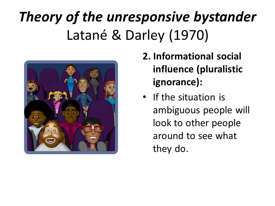 Theory of the unresponsive bystander Latané & Darley (1970) 2.