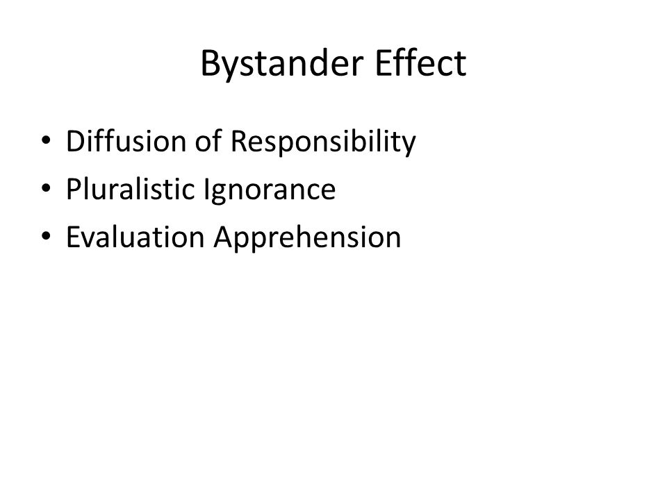 Bystander Effect Diffusion of Responsibility Pluralistic Ignorance Evaluation Apprehension