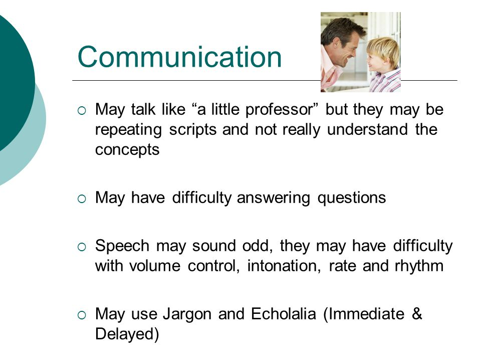 Communication  May have difficulty understanding what others mean  May have difficulty saying what they mean  May have a difficult time starting and maintaining conversations  May understand simple, direct sentences but have a difficult time understanding more complex language