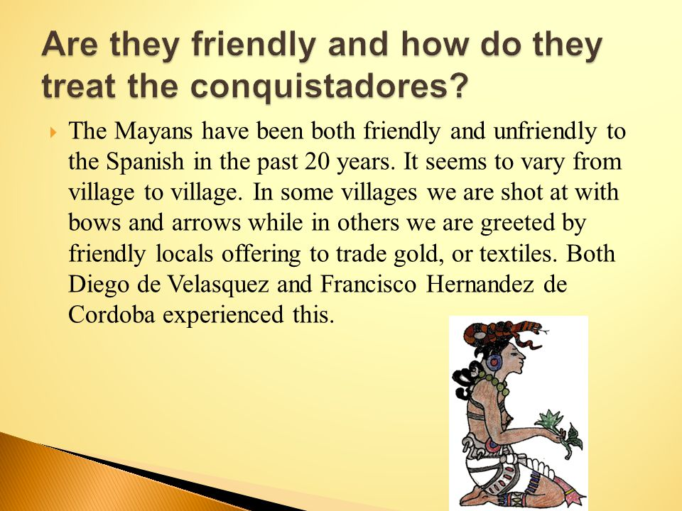  The Mayans have been both friendly and unfriendly to the Spanish in the past 20 years.