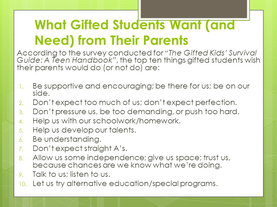 "What Gifted Students Want (and Need) from Their Parents According to the survey conducted for ""The Gifted Kids' Survival Guide: A Teen Handbook"", the"