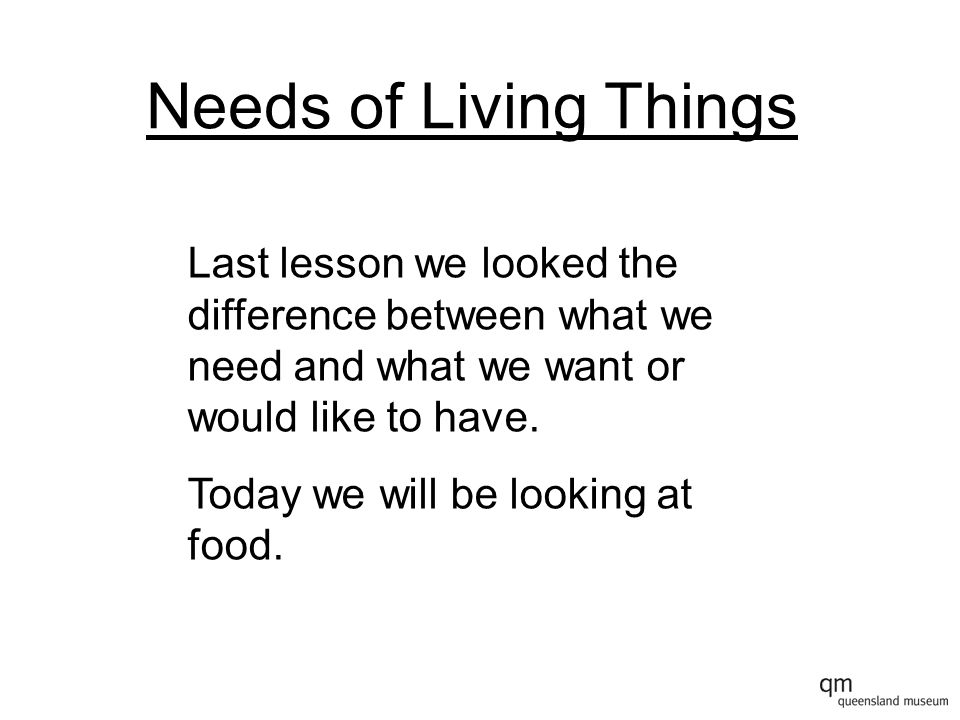 Needs of Living Things We eat all kind of food, some good, some not so good.