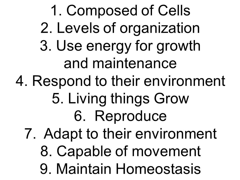 1.Composed of Cells 2. Levels of organization 3. Use energy for growth and maintenance 4.