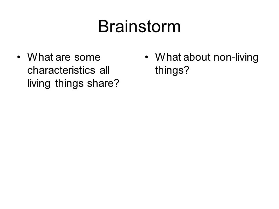 Brainstorm What are some characteristics all living things share? What about non-living things?