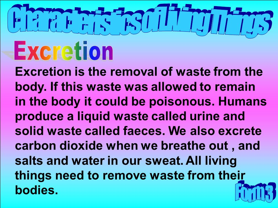 Excretion is the removal of waste from the body. If this waste was allowed to remain in the body it could be poisonous. Humans produce a liquid waste