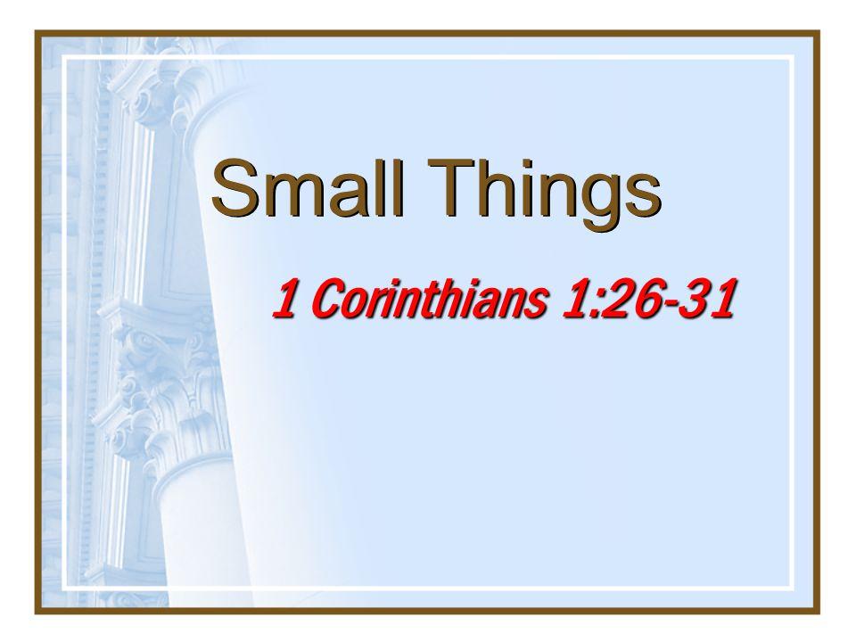 Small Things 1 Corinthians 1:26-31