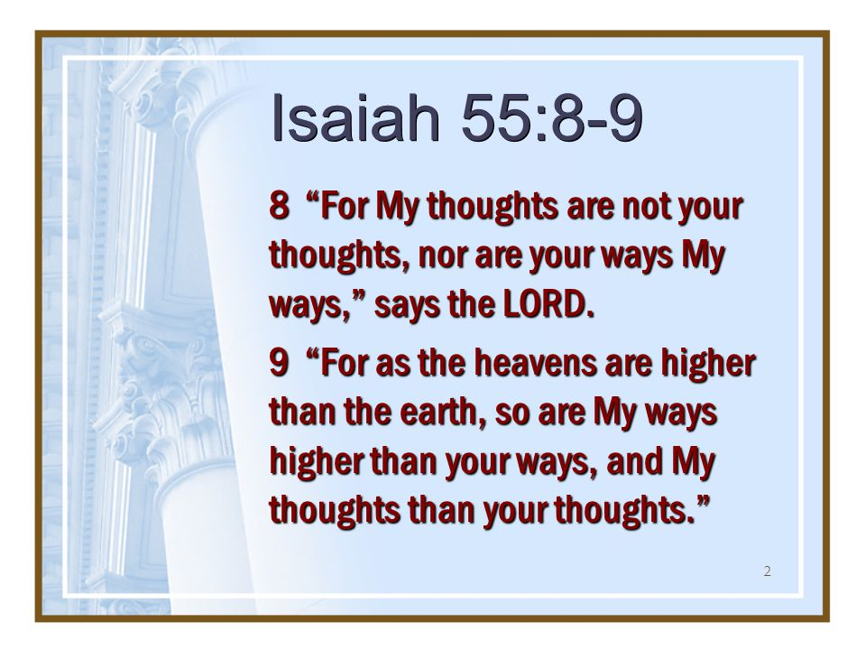 2 Isaiah 55:8-9 8 For My thoughts are not your thoughts, nor are your ways My ways, says the LORD.