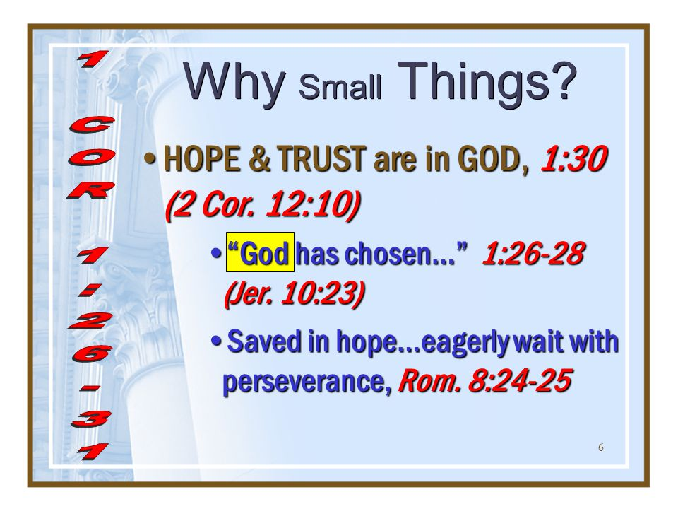 6 Why Small Things. HOPE & TRUST are in GOD, 1:30 (2 Cor.
