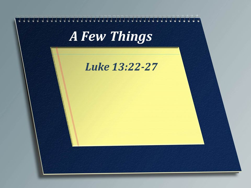 A Few Things Luke 13:22-27