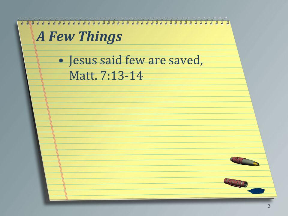 Few Saved, Matthew 7:13-14 False sense of security to say all are saved –N–Noah, 1 Pet.