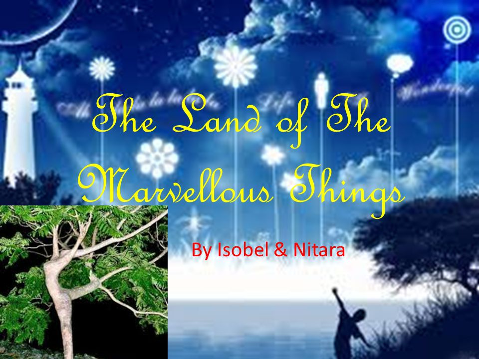 The Land of The Marvellous Things By Isobel & Nitara