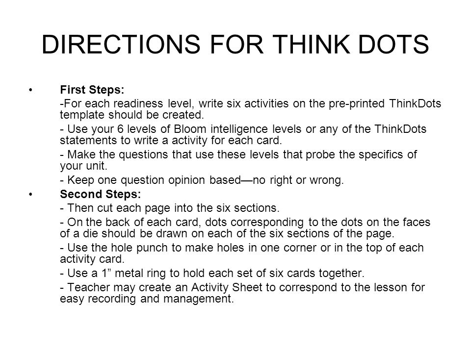 DIRECTIONS FOR THINK DOTS First Steps: -For each readiness level, write six activities on the pre-printed ThinkDots template should be created.