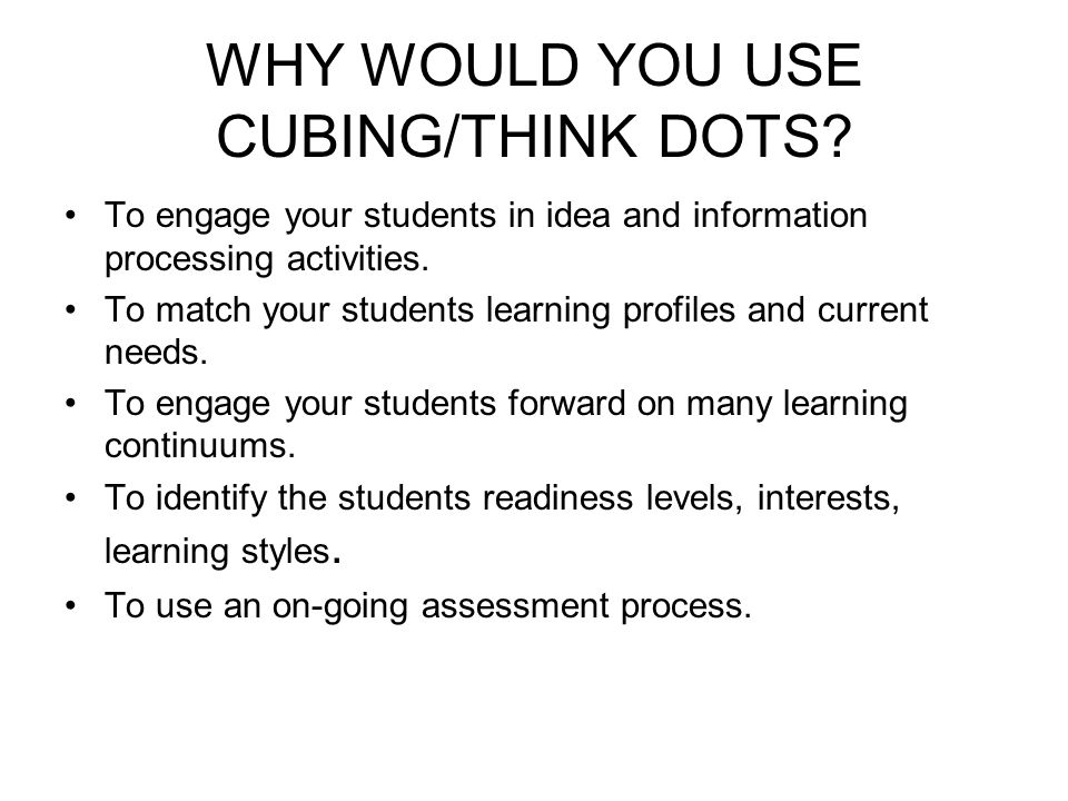 WHY WOULD YOU USE CUBING/THINK DOTS.