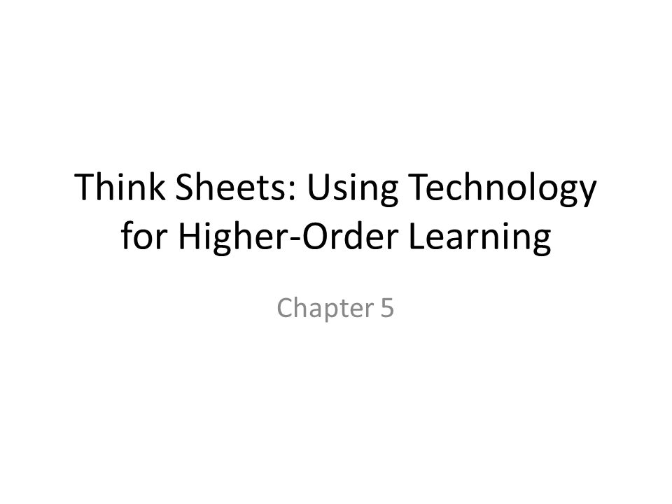 Think Sheets: Using Technology for Higher-Order Learning Chapter 5