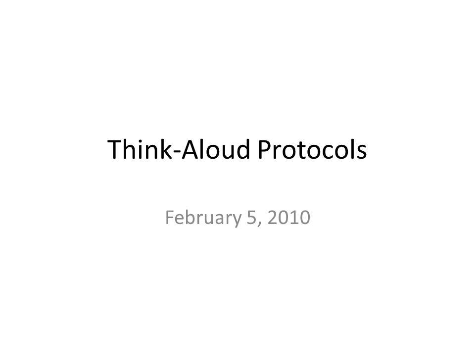 Think-Aloud Protocols February 5, 2010
