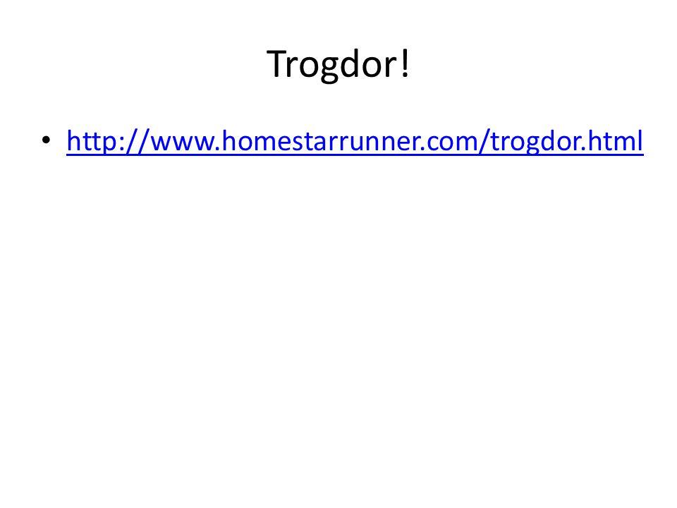 Trogdor! http://www.homestarrunner.com/trogdor.html
