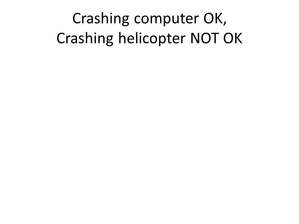 Crashing computer OK, Crashing helicopter NOT OK