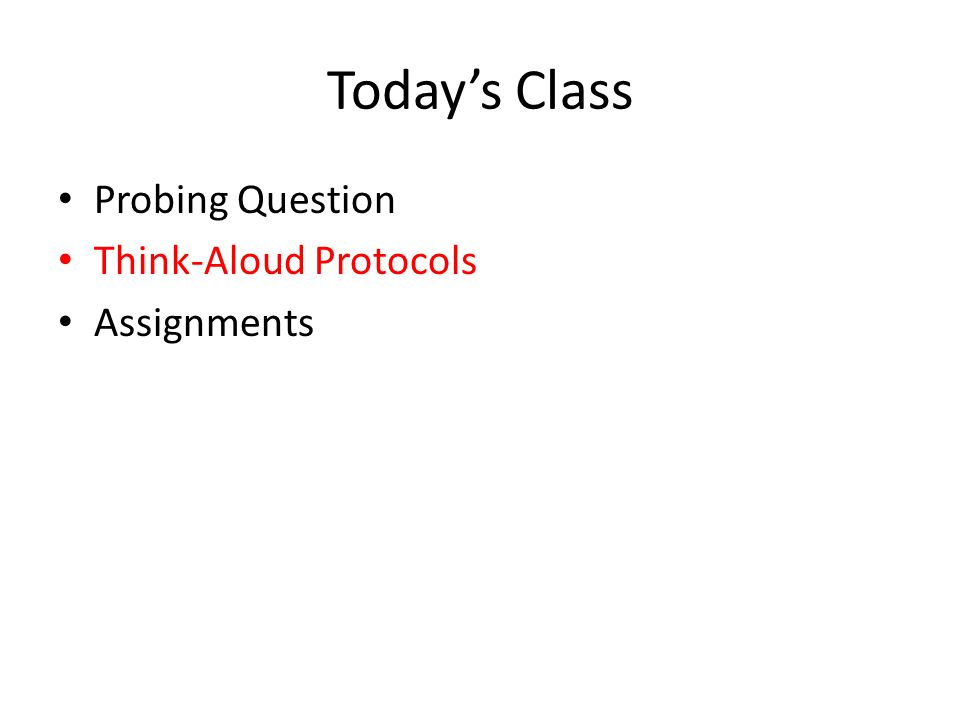 Today's Class Probing Question Think-Aloud Protocols Assignments