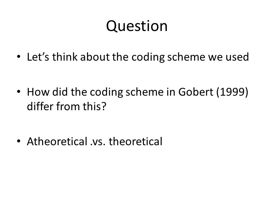 Question Let's think about the coding scheme we used How did the coding scheme in Gobert (1999) differ from this.