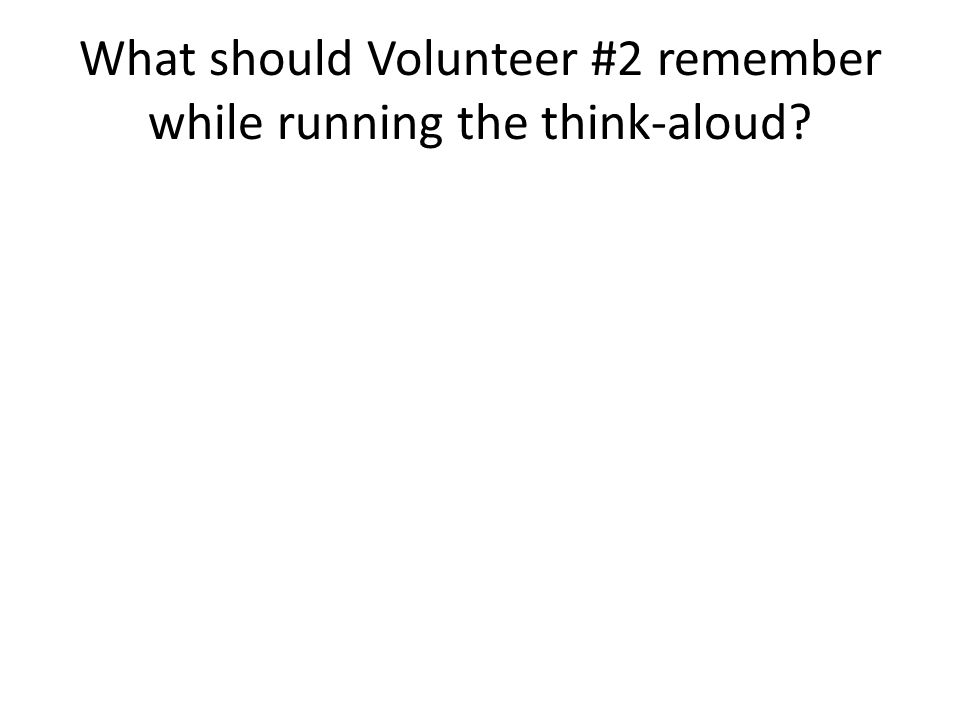 What should Volunteer #2 remember while running the think-aloud