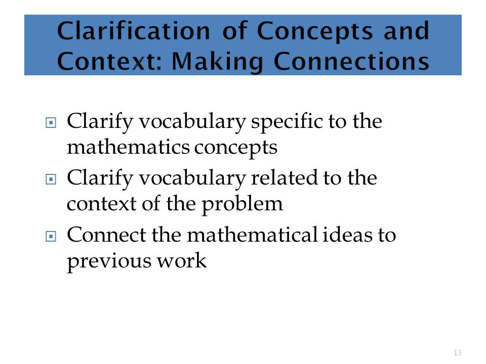  Clarify vocabulary specific to the mathematics concepts  Clarify vocabulary related to the context of the problem  Connect the mathematical ideas to previous work 13