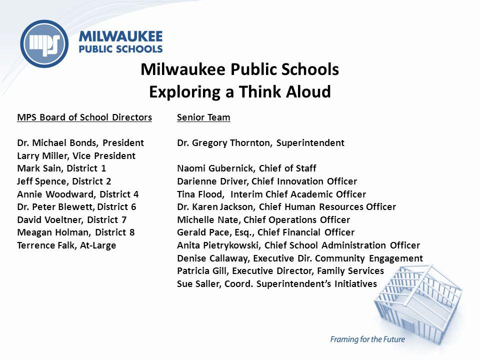 Milwaukee Public Schools Exploring a Think Aloud MPS Board of School Directors Dr. Michael Bonds, President Larry Miller, Vice President Mark Sain, Di