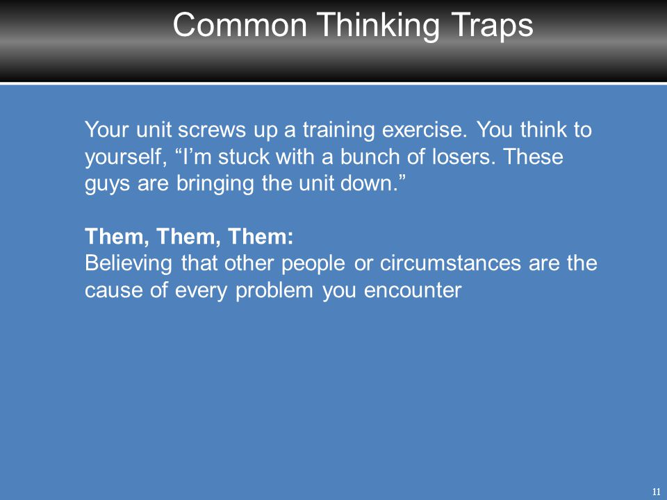 """Common Thinking Traps 11 Your unit screws up a training exercise. You think to yourself, """"I'm stuck with a bunch of losers. These guys are bringing th"""