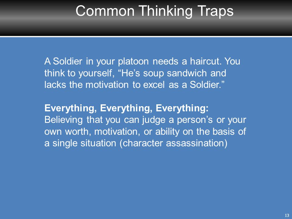 """Common Thinking Traps 13 A Soldier in your platoon needs a haircut. You think to yourself, """"He's soup sandwich and lacks the motivation to excel as a"""