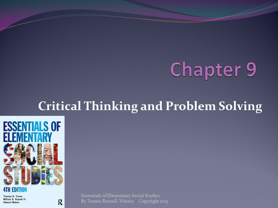 Critical Thinking and Problem Solving Essentials of Elementary Social Studies By Turner, Russell, Waters Copyright 2013
