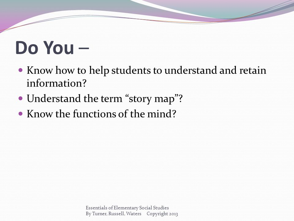 """Do You – Know how to help students to understand and retain information? Understand the term """"story map""""? Know the functions of the mind? Essentials o"""