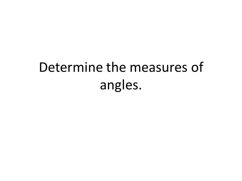 Determine the measures of angles.