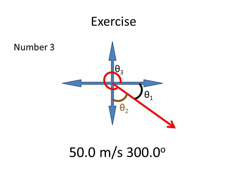 Exercise Number 3 θ1θ1 θ2θ2 θ3θ3 50.0 m/s 300.0 o