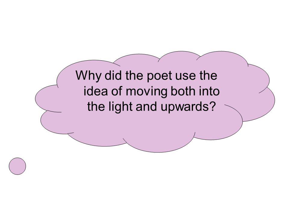 Why did the poet use the idea of moving both into the light and upwards?