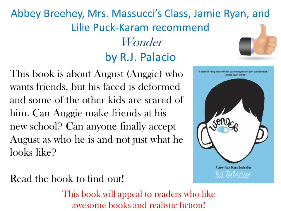 Abbey Breehey, Mrs.Massucci's Class, Jamie Ryan, and Lilie Puck-Karam recommend Wonder by R.J.
