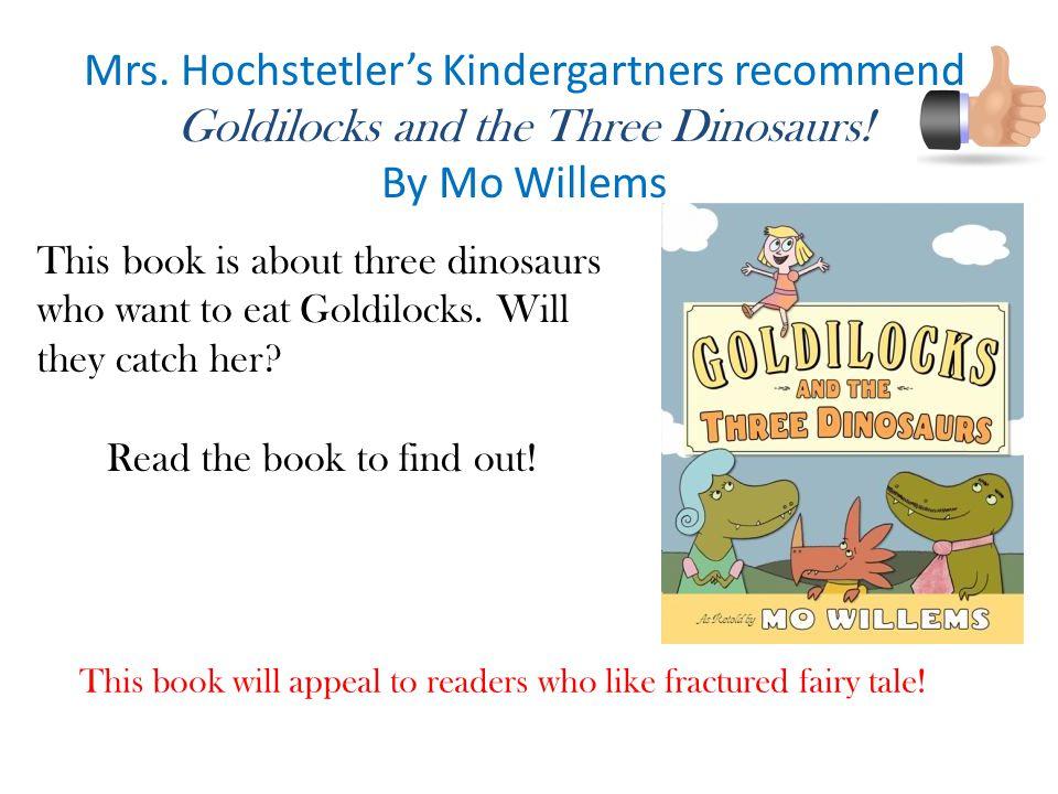 Mrs.Hochstetler's Kindergartners recommend Goldilocks and the Three Dinosaurs.