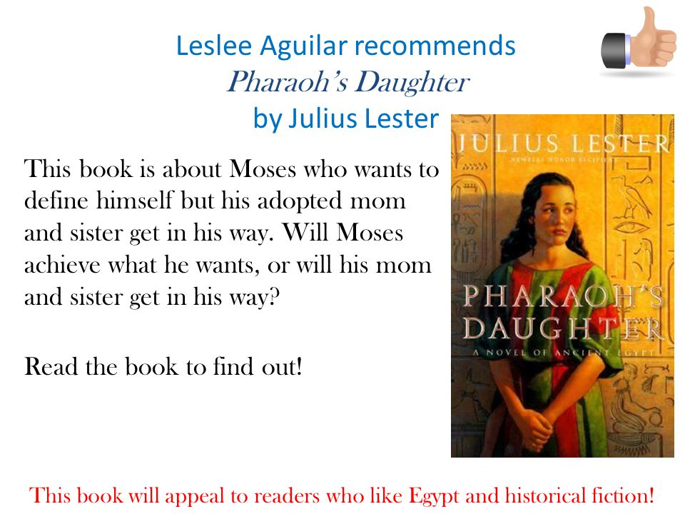 Leslee Aguilar recommends Pharaoh's Daughter by Julius Lester This book is about Moses who wants to define himself but his adopted mom and sister get in his way.