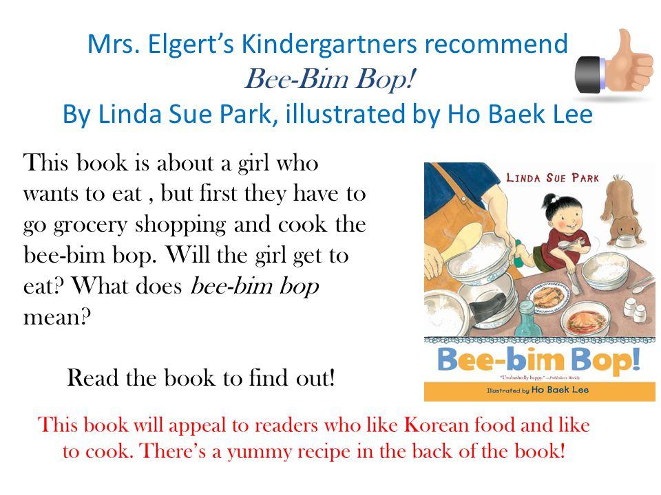 Mrs.Elgert's Kindergartners recommend Bee-Bim Bop.