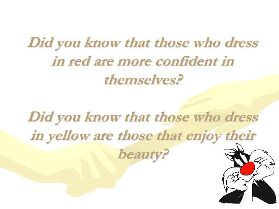 Did you know that those who dress in red are more confident in themselves? Did you know that those who dress in yellow are those that enjoy their beau