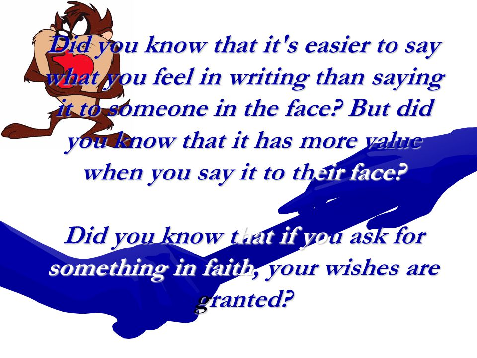 Did you know that it's easier to say what you feel in writing than saying it to someone in the face? But did you know that it has more value when you