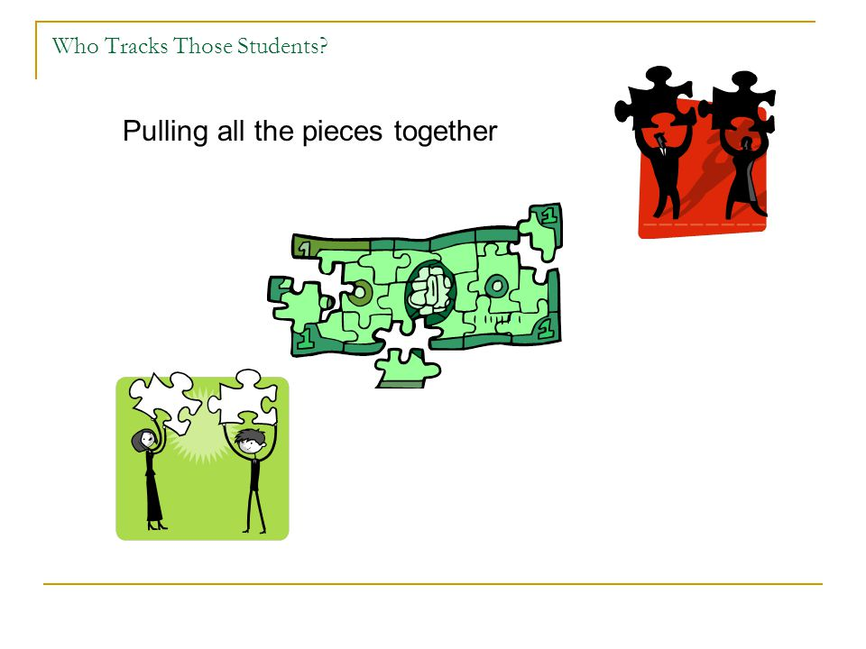 Who Tracks Those Students Pulling all the pieces together