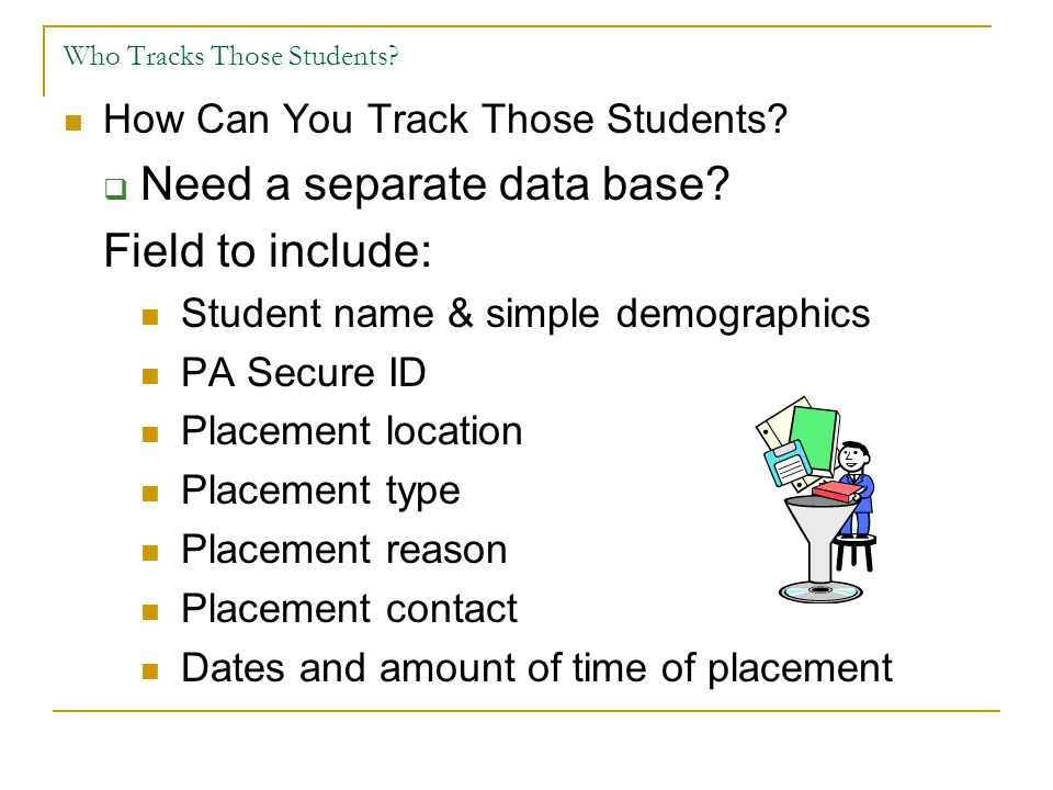 Who Tracks Those Students? How Can You Track Those Students?  Need a separate data base? Field to include: Student name & simple demographics PA Secu