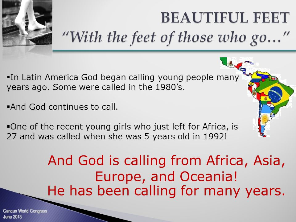 Cancun World Congress June 2013  In Latin America God began calling young people many years ago.
