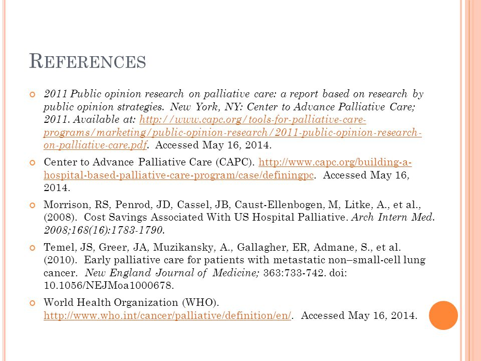 R EFERENCES 2011 Public opinion research on palliative care: a report based on research by public opinion strategies.