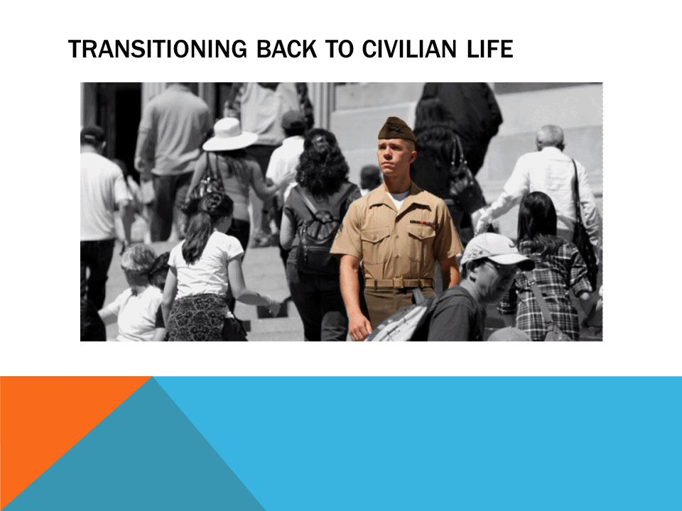 TRANSITIONING BACK TO CIVILIAN LIFE