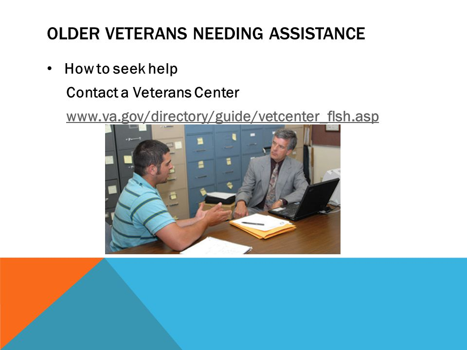 How to seek help Contact a Veterans Center www.va.gov/directory/guide/vetcenter_flsh.asp